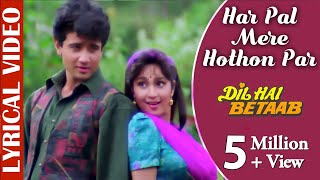 Har Pal Mere Hothon Par - Lyrical Video |Dil Hai Betaab |Udit Narayan & Kavita K |90's Romantic Song