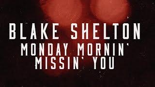 Blake Shelton Monday Mornin' Missin' You