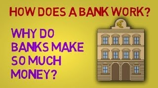 How Does a Bank Work, and Why Do Banks Make So Much Money?