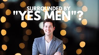 "Are We Surrounded by ""YES MEN""?"