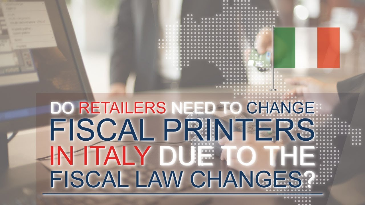 Do retailers need to change fiscal printers in Italy due to the Fiscal law changes?