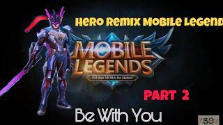Cadmium - Be With You..  (Versi Hero Remix Mobile Legends)