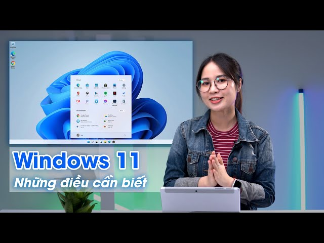 Windows 11: Tất Tần Tật những gì cần biết