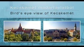 preview picture of video 'Kecskemét madártávlatból - Bird's eye view of Kecskemét'