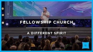 A Different Spirit   Pastor Steve Kelly   Fellowship Church