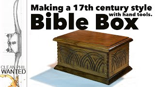 Making A 17th Century Bible Box From One Board With Hand Tools