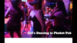 Girls Dancing in Phuket Pub (2017)
