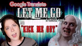 "LET ME GO: Google Translated (aka ""Kick Me Out!"")"