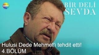 Bir Deli Sevda 4.Bölüm | Hulusi Dede Mehmet'i tehdit etti!