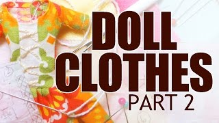 Sewing Doll Clothes Tutorial Part 2