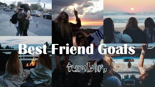BEST FRIEND GOALS (tumblr.)