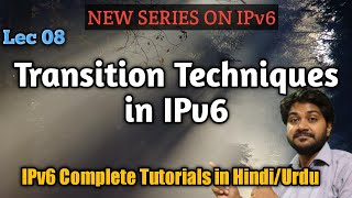 Lec-08 | Transition Techniques in IPv6-Hindi/Urdu | IPv6 Tutorial for beginners in hindi/urdu