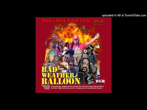 Bad Weather Balloon Riddim Mix(Full April 2019) Feat. Singing Hanour Romeo Django Edge Michael