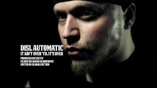 DISL AUTOMATIC - IT AIN'T OVER TIL IT'S OVER (OFFICIAL MUSIC VIDEO)