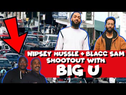 NIPSEY HUSSLE BLACC SAM & BIG U SHOOTOUT! WHY THEY WERE BEEFING W/ RECEIPTS!