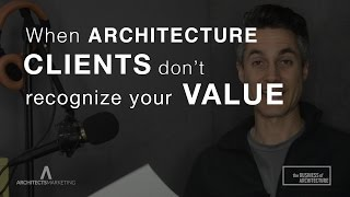 How To Deal With Clients Who Don't 'Get' Your Value