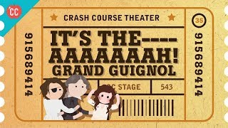 The Horrors of the Grand Guignol: Crash Course Theater #35