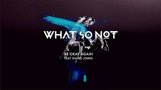 What So Not - Be Ok Again (feat. Daniel Johns)