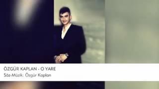 Özgür Kaplan - O Yare ... Beklenen Olay Parça.. !..YENİ..! 2015