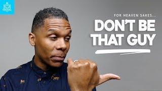 DON'T BE THAT GUY // BESTMANMADE // MACISLEGEND AKA VIRTUAL OG