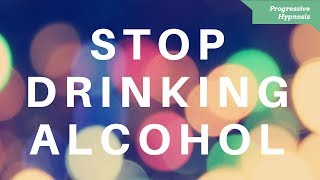 Quit Drinking Alcohol ★ Stop Problem and Binge Drinking Alcohol Hypnotherapy