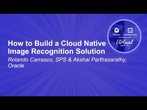 Image thumbnail for talk How to Build a Cloud Native Image Recognition Solution