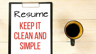 Keep Your Resume Clean and Simple