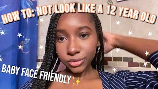 how to look older and more mature (baby face friendly👶🏾)