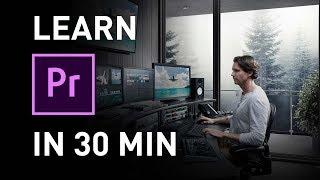 Learn Premiere Pro 2018 in 30 Minutes