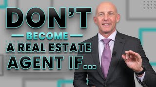 DON'T BECOME A REAL ESTATE AGENT IF... - KEVIN WARD