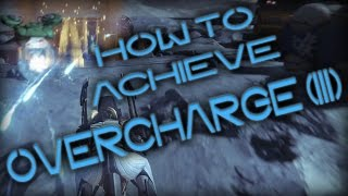 How to Achieve Overcharge 3!(Tutorial) - Destiny