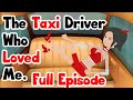 The Taxi Driver Who Loved Me full episode