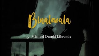 BINALEWALA Lyrics Video by Michael Dutchi Libranda