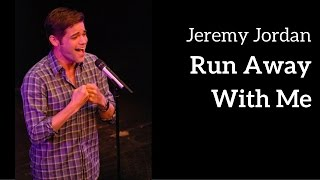 Jeremy Jordan - Run Away With Me