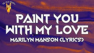 Marilyn Manson - PAINT YOU WITH MY LOVE (Lyrics) | The
