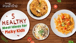 5 Healthy Meal Ideas For Fussy Kids
