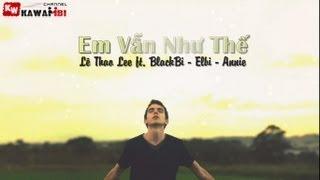 Em Vẫn Như Thế - Lê Thao Lee ft. BlackBi - Elbi - Annie [ Video Lyrics ]