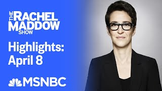 Watch Rachel Maddow Highlights: April 8 | MSNBC