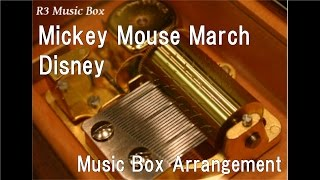 "Mickey Mouse March/Disney [Music Box] (TV Animation""The Mickey Mouse Club"" OP)"