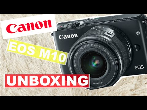 CANON EOS M10 UNBOXING & REVIEW