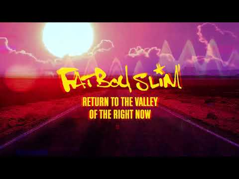 Fatboy Slim - The Return To The Valley Of The Right Now