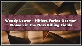 Wendy Lower   Hitlers Furies German Women In The Nazi Killing Fields Audiobook