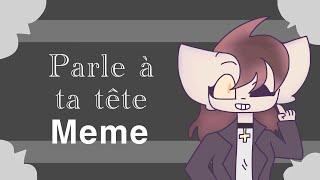 Parle à Ta Tête {orignal Meme}