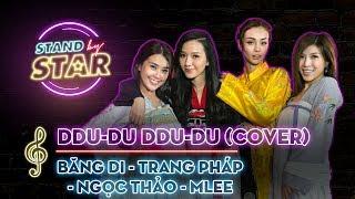 STAND BY STAR | DDU-DU DDU-DU (BlackPink) - Ngọc Thảo, Băng Di, Trang Pháp & MLee cover