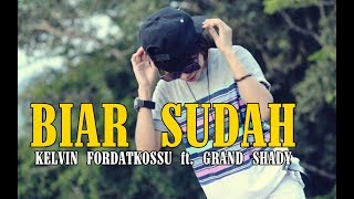 BIAR SUDAH - Kelvin Fordatkossu Ft. Grand Shady || Rap Mollucan Labrak