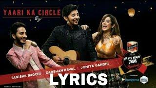 Yaari Ka Circle Lyrics Darshan Rawal Jonita Gandhi Tanishk Bagchi