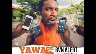 YAWA Episode 5: BVN Alert