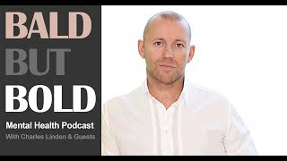 Charles Linden's Bald But Bold Podcast. Ep.2 MEDICATION, ANXIETY & RECOVERY