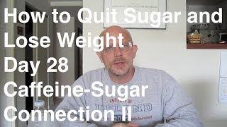 Quit Sugar in 30 Days - Day 28:  Caffeine-Sugar Connection II