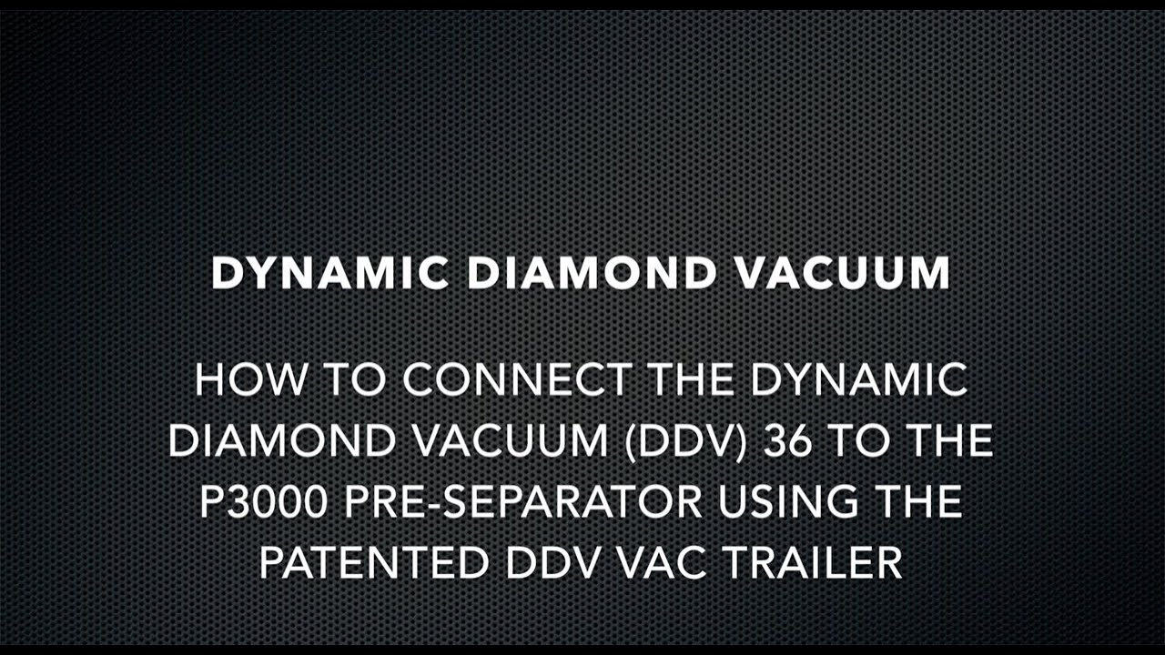 How to connect the Dynamic Diamond Vacuum (DDV) 36 to the P3000 Pre-Separator using the patented DDV Vac Trailer